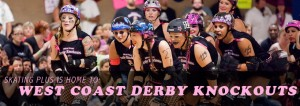 Come see the West Coast Derby Knockouts in action!