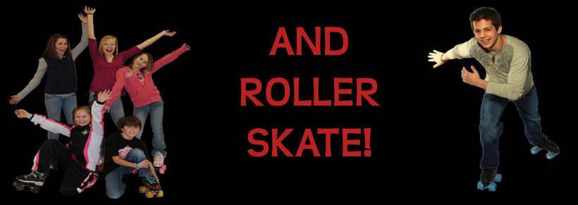And Roller Skate!